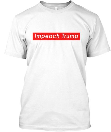 Impeach Trump !! White T-Shirt Front