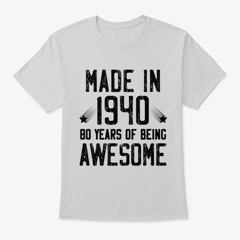 Made In 1940, 80 Years Of Being Awesome  Light Steel T-Shirt Front