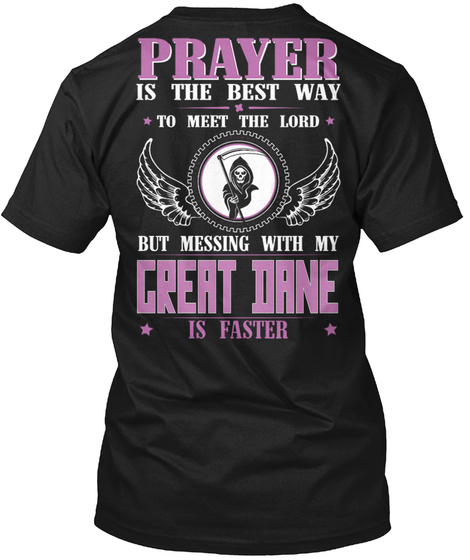 Prayer Is The Best Way To Meet The Lord But Messing With My Great Dane Is Faster Black T-Shirt Back
