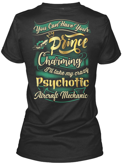 You Can Have Your Prince Charming I'll Take My Crazy Psychotic Aircraft Mechanic Black T-Shirt Back