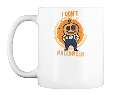 I Dont Halloween Funny Saying White Mug Front