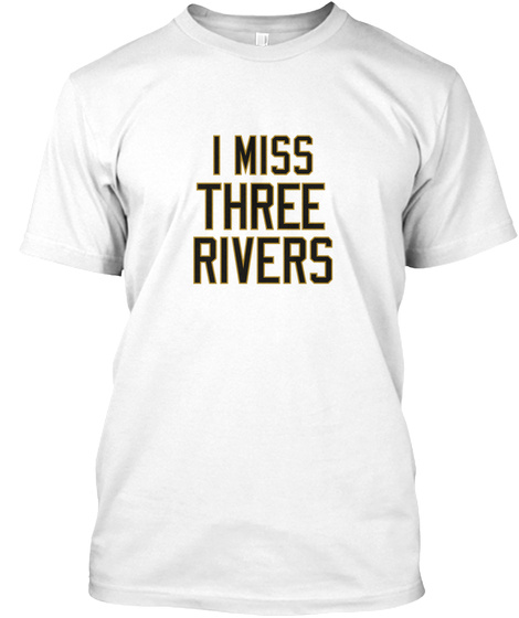 I Miss Three Rivers White T-Shirt Front