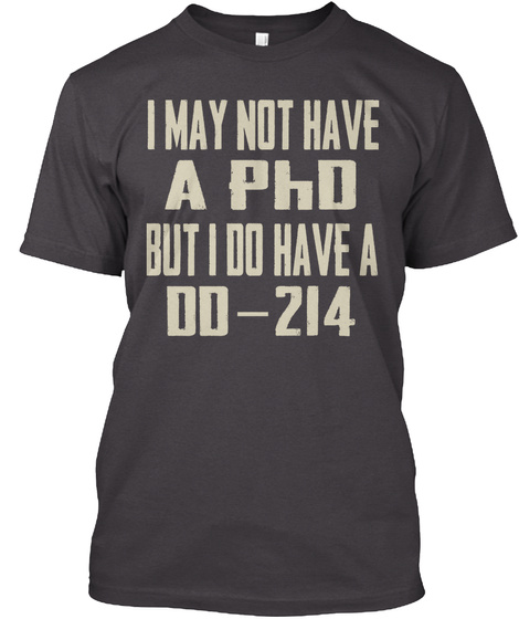 I May Not Have A Phd But I Do Have A Dd 214  Heathered Charcoal  T-Shirt Front