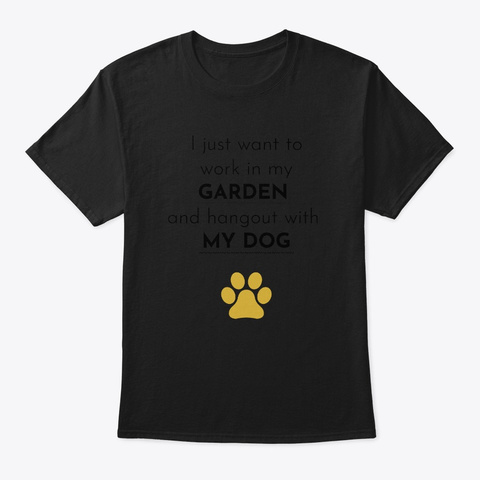 Work In My Garden & Hangout With My Dog Black T-Shirt Front