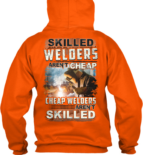 Skilled Welders Aren't Cheap Cheap Welders Aren't Skilled Safety Orange T-Shirt Back