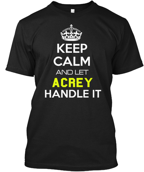 Keep Calm And Let A Crey Handle It Black T-Shirt Front
