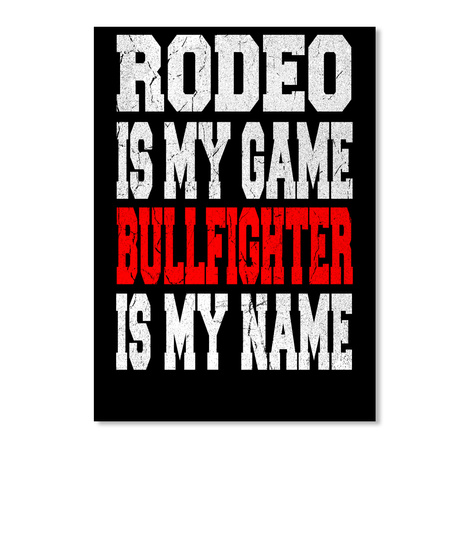 Rodeo Is My Game Bullfighter Is My Name Black T-Shirt Front