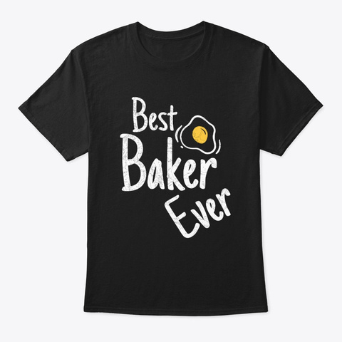 Best Baker Ever Black T-Shirt Front