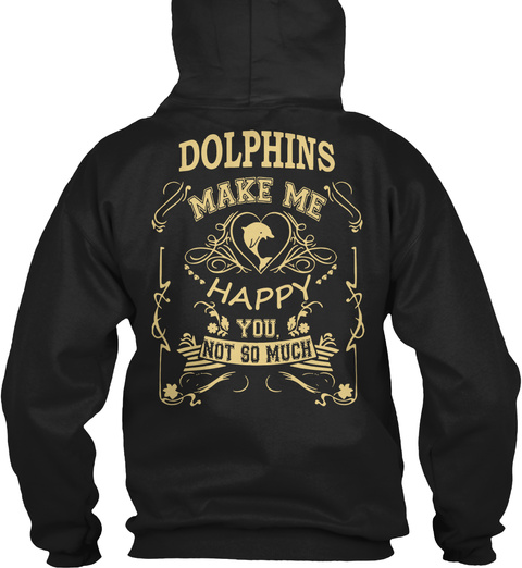 Dolphins Make Me Happy  You, Not So Much Black T-Shirt Back