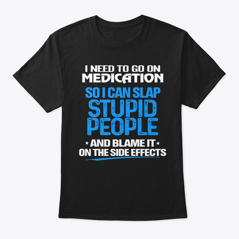 I Can Slap Stupid People Black T-Shirt Front