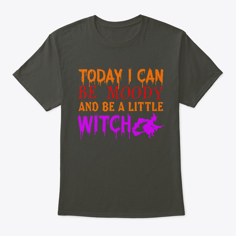Today I Can Be Moody And Be A Little Smoke Gray T-Shirt Front