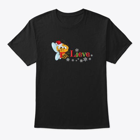 Bee Lieve (Believe) Cute Christmas Bee  Black T-Shirt Front