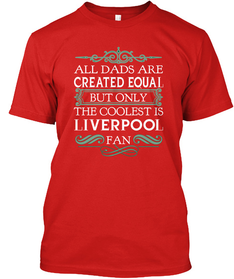e6fa368ed All Dads Are Created Equal But Only The Coolest Is Liverpool Fan Red T-Shirt