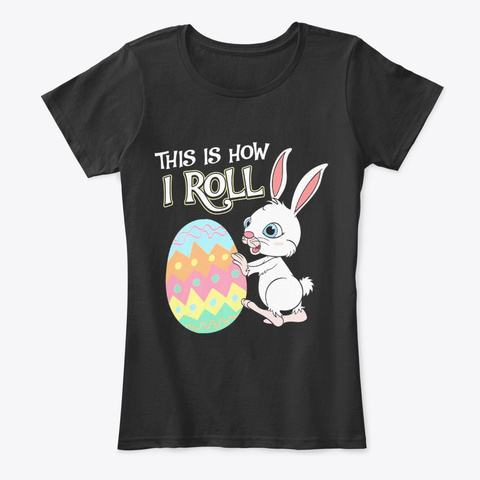 Easter This Is How I Roll Black T-Shirt Front