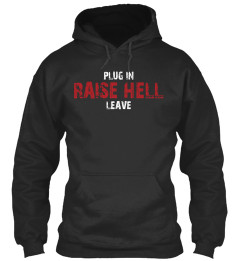 Plug In Raise Hell Leave Guitarist Tee Jet Black Sweatshirt Front