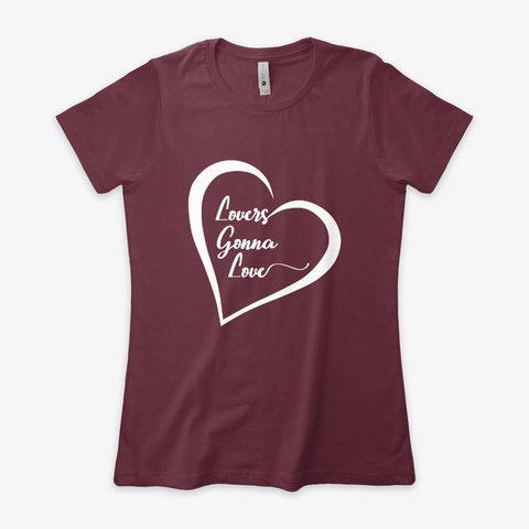 Lovers Gonna Love |Empowering Love Shirt Maroon T-Shirt Front