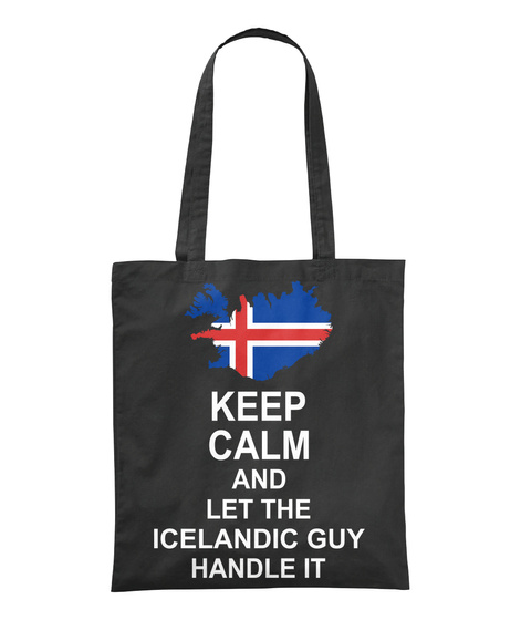 Keep Calm And Let The Icelandic Guy Handle It Black T-Shirt Front