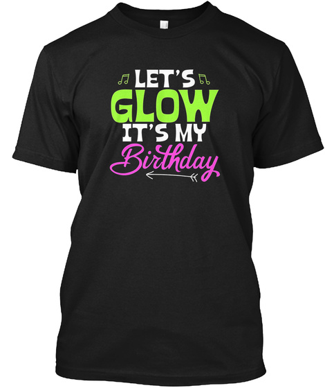 Lets Glow Its My Birthday T Shirt Black Front