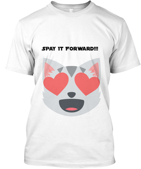Spay It Forward!!! White T-Shirt Front
