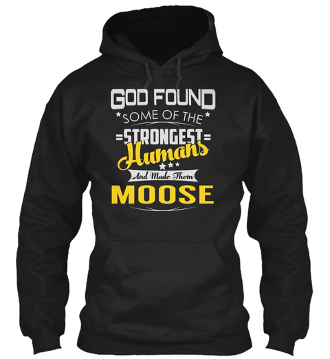 God Found Some Of The =Strongest= Humans And Made Them Moose Black T-Shirt Front