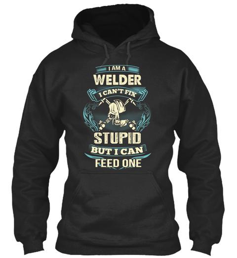 i am a Welder i can/_t fix Stupid Funny Welder Christmas Unisex Sweatshirt tee