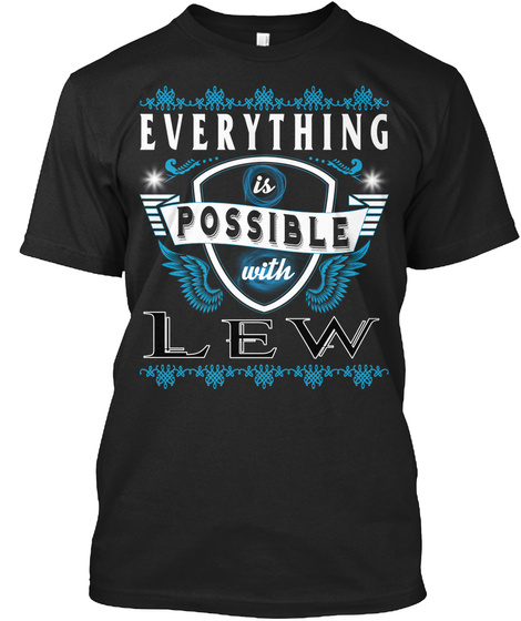 Everything Possible With Lew  Black T-Shirt Front
