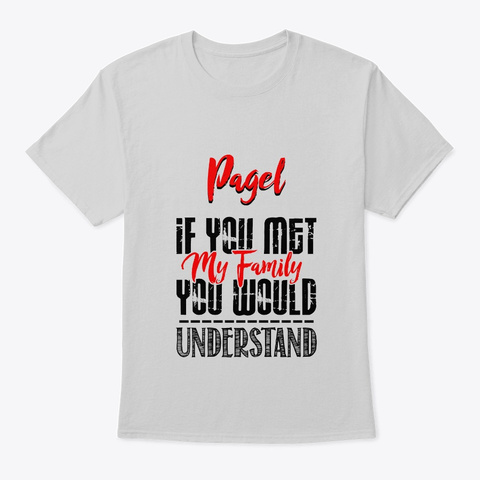 If You Met My Family Pagel Funny Shirt Light Steel T-Shirt Front