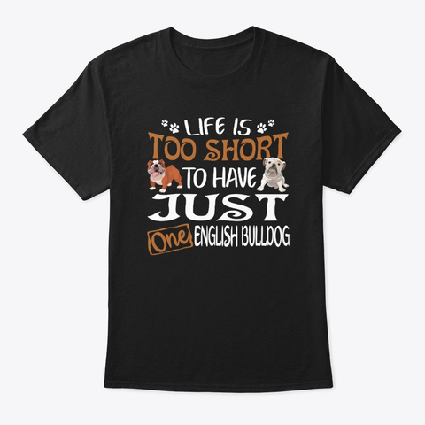 Have Just One English Bulldog Tshirt Black T-Shirt Front