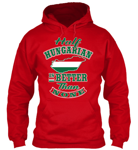Half Hungarian Is Better Than None  Red T-Shirt Front