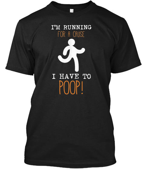 I'm Running For A Cause I Have To Poop! Black T-Shirt Front