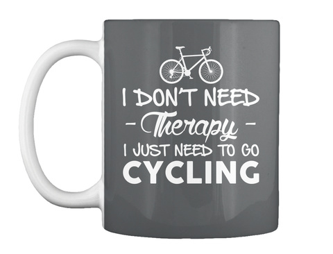 I Don't Need  Therapy I Just Need To Go Cycling Dark Grey Mug Front