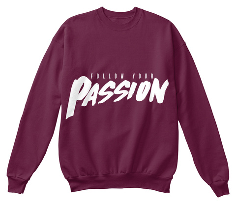 Follow Your Passion Maroon  Sweatshirt Front