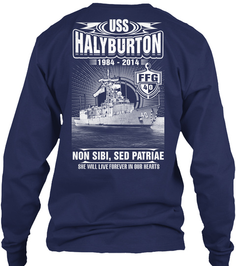 Uss Halyburton Ffg 40 Uss Halyburton 1984   2014 Ffg 40 Non Sibi, Sed Patriae She Will Live Forever In Our Hearts Navy Long Sleeve T-Shirt Back