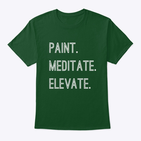 Paint. Meditate. Elevate. Deep Forest T-Shirt Front