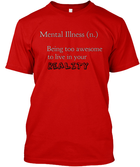 Mental Illness (N.) Being Too Awesome To Live In Your Reality Classic Red T-Shirt Front