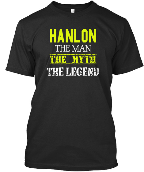 Hanlon The Man The Myth The Legend Black T-Shirt Front