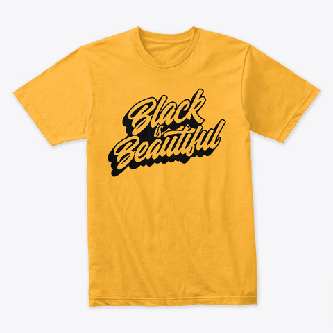 Black Is Beautiful Tees, Totes, And More Gold T-Shirt Front