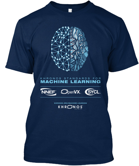 Khronos Standards For Machine Learning Nnef Openvx Sycl Khronos Org Machine Learning Khronos Navy T-Shirt Front