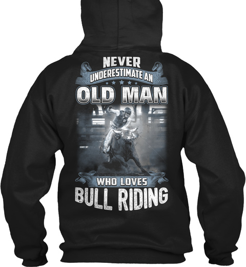Never Underestimate An Old Man Who Loves Bull Riding Black T-Shirt Back