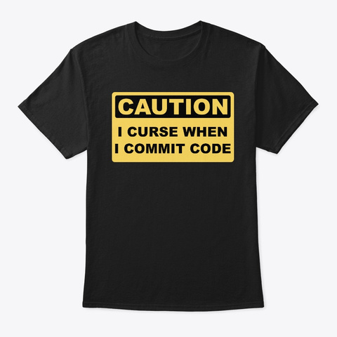 Caution I Curse When I Commit Code Black T-Shirt Front