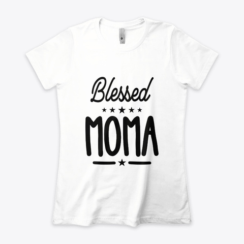 Blessed Moma   Mother's Day Grandma Gift White T-Shirt Front