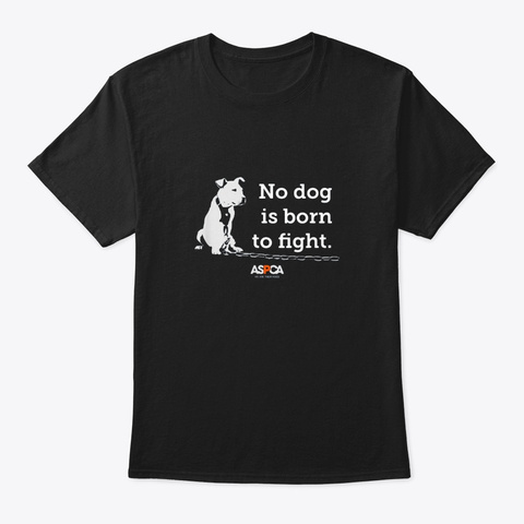 Aspca No Dog Is Born To Fight T Shirt Black T-Shirt Front