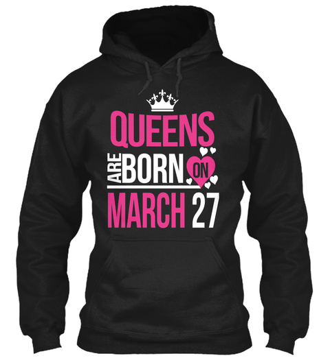 Queens Are Born On March 27 Birthday Black T-Shirt Front