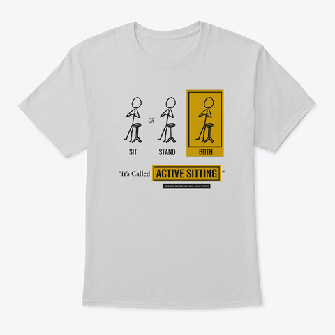 """""""It's Called Active Sitting"""" T Shirt Light Steel T-Shirt Front"""