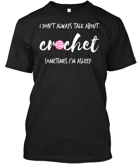 Crochet I Don't Always Talk About Someti Black T-Shirt Front