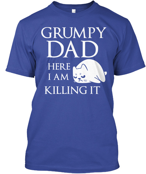 Grumpy Dad Here I Am Killing It Deep Royal Camiseta Front