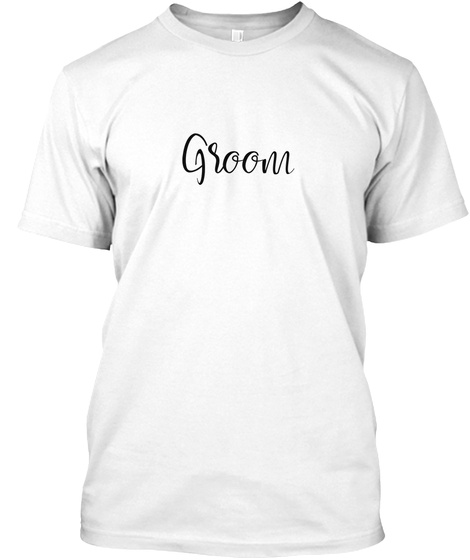 Groom's Tee White T-Shirt Front