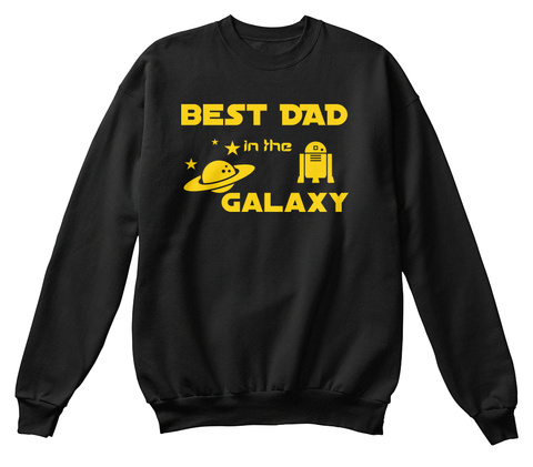 Best Dad In The Galaxy Black Sweatshirt Front
