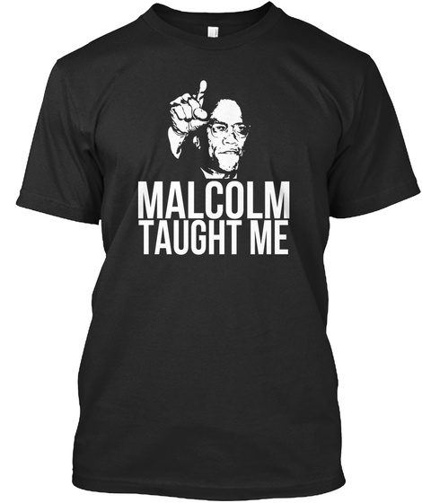 Malcolm Taught Me  T-Shirt Front
