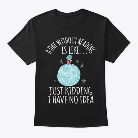 Bookworm Gift A Day Without Reading Black T-Shirt Front